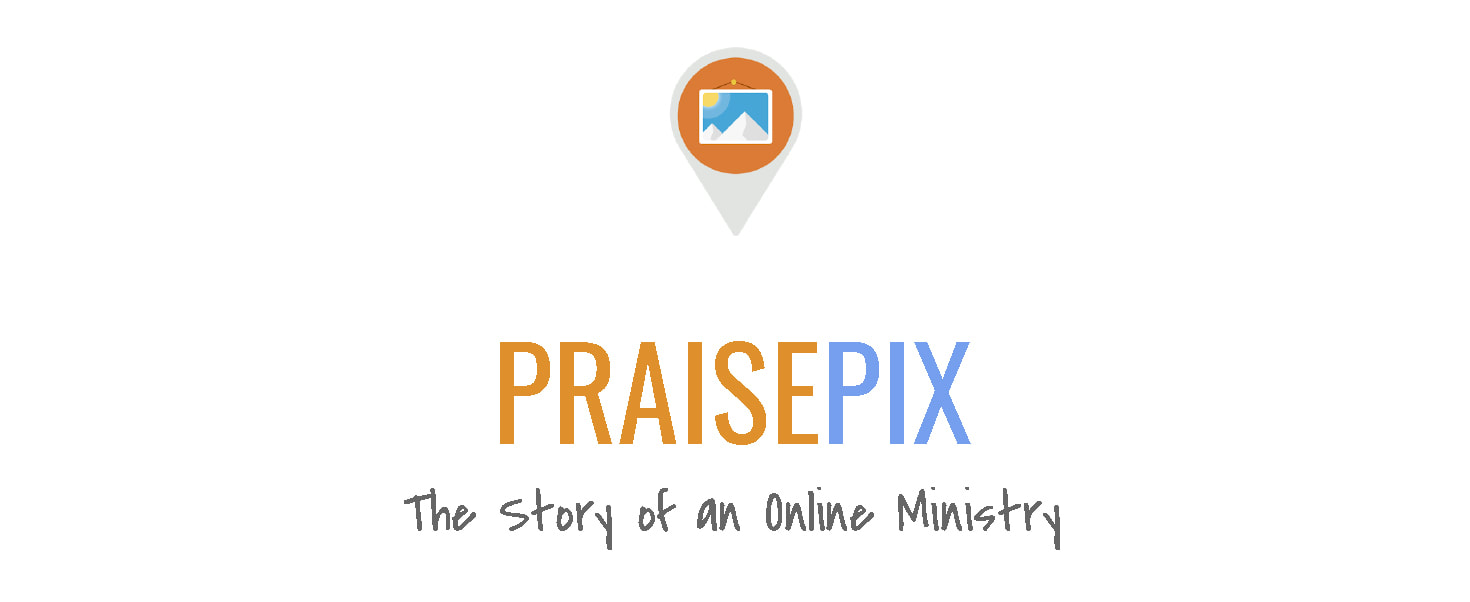 PraisePix The Story of an Online Ministry